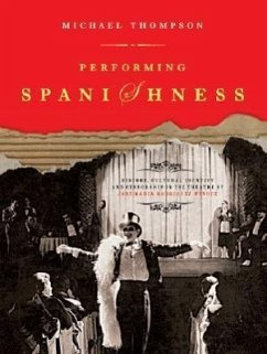 Performing Spanishness: History, Cultural Identity and Censorship in the Theatre of Jose Maria Rodriguez Mendez - Thompson, Michael