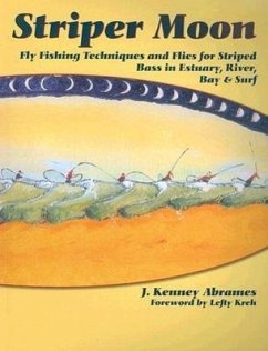 Striper Moon: Fly Fishing Techniques and Flies for Striped Bass in Estuary, River, Bay & Surf - Abrames, J. Kenney