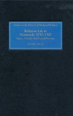 Religious Life in Normandy, 1050-1300: Space, Gender and Social Pressure - Hicks, Leonie V.