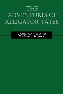 The Adventures of Alligator Tater - Watts, Jane Nobel, Deanna