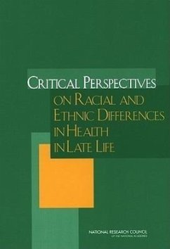 Critical Perspectives on Racial and Ethnic Differences in Health in Late Life - Herausgeber: Anderson, Norman B. Cohen, Barney Bulatao, Rodolfo A.