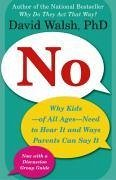 No: Why Kids--Of All Ages--Need to Hear It and Ways Parents Can Say It - Walsh, David
