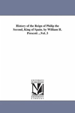 History of the Reign of Philip the Second, King of Spain. by William H. Prescott ...Vol. 3 - Prescott, William Hickling
