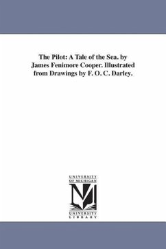 The Pilot: A Tale of the Sea. by James Fenimore Cooper. Illustrated from Drawings by F. O. C. Darley. - Cooper, James Fenimore