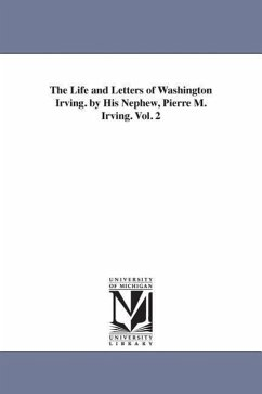 The Life and Letters of Washington Irving. by His Nephew, Pierre M. Irving. Vol. 2 - Irving, Pierre Munroe