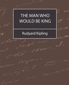 The Man Who Would Be King - Kipling, Rudyard Rudyard Kipling