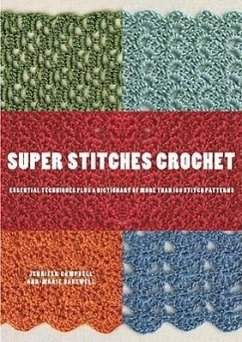 Super Stitches Crochet: Essential Techniques Plus a Dictionary of More Than 180 Stitch Patterns - Campbell, Jennifer Bakewell, Ann-Marie