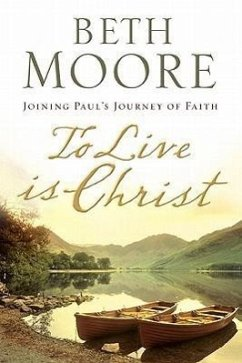 To Live Is Christ: Joining Paul's Journey of Faith - Moore, Beth