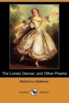 The Lonely Dancer, and Other Poems (Dodo Press) - Le Gallienne, Richard