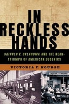 In Reckless Hands: Skinner V. Oklahoma and the Near Triumph of American Eugenics - Nourse, Victoria F.