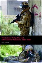 The Labour Party, War and International Relations, 1945-2006 - Phythian, Mark