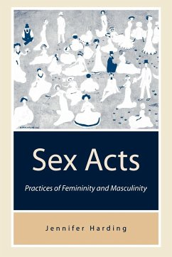 Sex Acts: Practices of Femininity and Masculinity - Harding, Jennifer