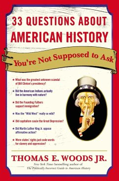 33 Questions about American History You're Not Supposed to Ask - Woods, Thomas E. , Jr.