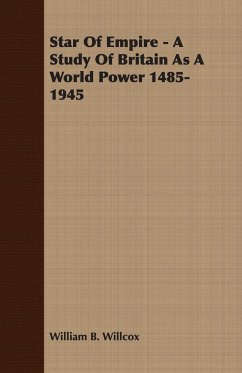Star Of Empire - A Study Of Britain As A World Power 1485-1945 - Willcox, William B.