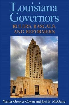 Louisiana Governors: Rulers, Rascals, and Reformers - Cowan, Walter Greaves McGuire, Jack B.