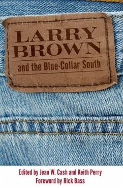 Larry Brown and the Blue-Collar South: A Collection of Critical Essays - Bass, Rick