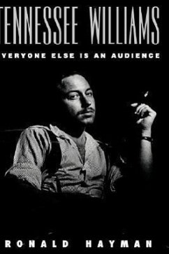 Tennessee Williams: Everyone Else Is an Audience - Hayman, Ronald