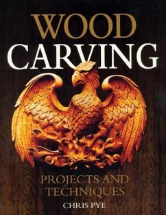 Wood Carving: Projects and Techniques - Pye, Chris