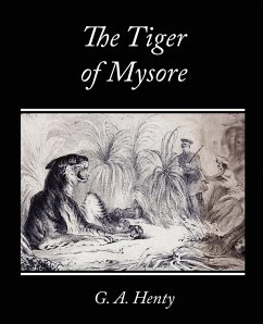 The Tiger of Mysore - A Story of the War With Tippoo Saib - Henty, G. A.