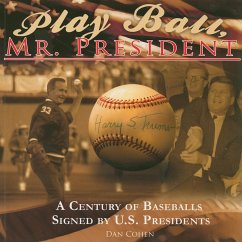 Play Ball, Mr. President: A Century of Baseballs Signed by U.S. Presidents - Cohen, Dan