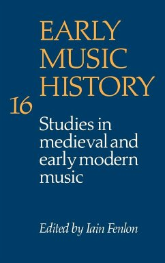 Early Music History: Volume 16: Studies in Medieval and Early Modern Music - Fenlon, Iain (ed.)