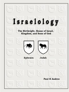 Israelology - The Birthright, House of Israel, Kingdom, and Sons of God - Andree, Paul H. III
