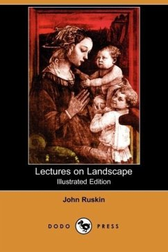 Lectures on Landscape (Illustrated Edition) (Dodo Press) - Ruskin, John