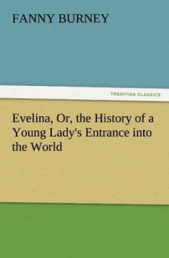 Evelina, Or, the History of a Young Lady's Entrance into the World - Burney, Fanny