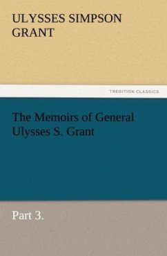 The Memoirs of General Ulysses S. Grant, Part 3.