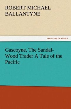Gascoyne, The Sandal-Wood Trader A Tale of the Pacific - Ballantyne, Robert M.