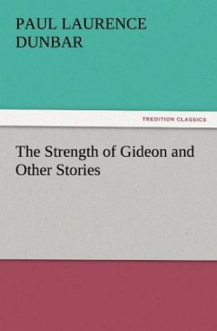 The Strength of Gideon and Other Stories - Dunbar, Paul Laurence