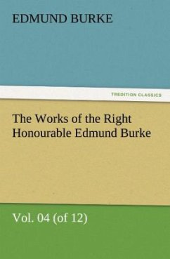 The Works of the Right Honourable Edmund Burke, Vol. 04 (of 12) - Burke, Edmund