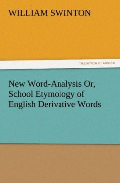 New Word-Analysis Or, School Etymology of English Derivative Words - Swinton, William