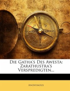 Die Gatha´s Des Awesta: Zarathustra´s Verspredigten... - Anonymous