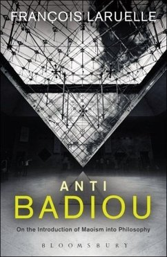 Anti-Badiou: The Introduction of Maoism Into Philosophy - Laruelle, Francois