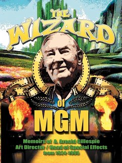 The Wizard of MGM: Memoirs of A. Arnold Gillespie - Gillespie, A. Arnold