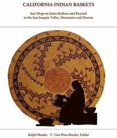 California Indian Baskets: San Diego to Santa Barbara and Beyond to the San Joaquin Valley, Mountains and Deserts - Shanks, Ralph
