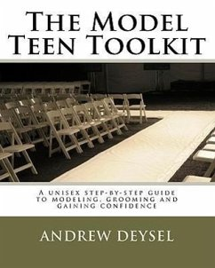 The Model Teen Toolkit: A Unisex Step-By-Step Guide to Modeling, Grooming and Gaining Confidence - Deysel, Andrew
