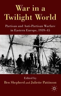 War in a Twilight World: Partisan and Anti-Partisan Warfare in Eastern Europe, 1939-45 - Herausgeber: Shepherd, Ben Pattinson, Juliette