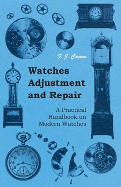 Watches Adjustment and Repair - A Practical Handbook on Modern Watches - Camm, F. J.