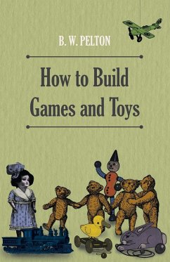 How to Build Games and Toys - Pelton, B.