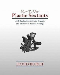 How to Use Plastic Sextants: With Applications to Metal Sextants and a Review of Sextant Piloting - Burch, David