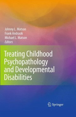 Treating Childhood Psychopathology and Developmental Disabilities - Herausgeber: Matson, Johnny L. Matson, Michael L. Andrasik, Frank