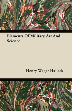 Elements Of Military Art And Science - Halleck, Henry Wager
