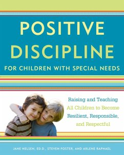Positive Discipline for Children with Special Needs: Raising and Teaching All Children to Become Resilient, Responsible, and Respectful - Nelsen, Jane Foster, Steven Raphael, Arlene