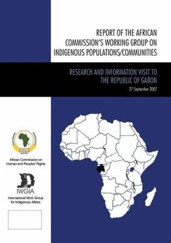 Report of the African Commissions Working Group on Indigenous Populations / Communities: Research and Information Visit to the Republic of Gabon, Sept - And Peoples' Rights, African Commission For Indigenous Affairs, International Wo