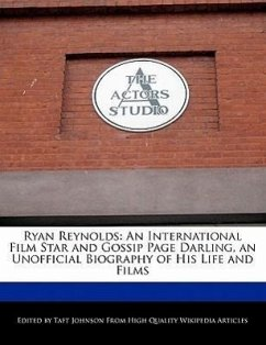 Ryan Reynolds: An International Film Star and Gossip Page Darling, an Unofficial Biography of His Life and Films - Johnson, Taft