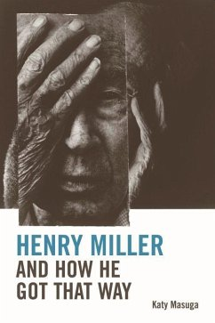Henry Miller and How He Got That Way - Masuga, Katy