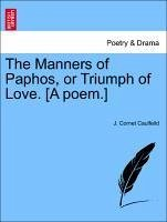 The Manners of Paphos, or Triumph of Love. [A poem.] - Caulfeild, J. Cornet