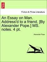 An Essay on Man. Address'd to a friend. [By Alexander Pope.] MS. notes. 4 pt. - Pope, Alexander